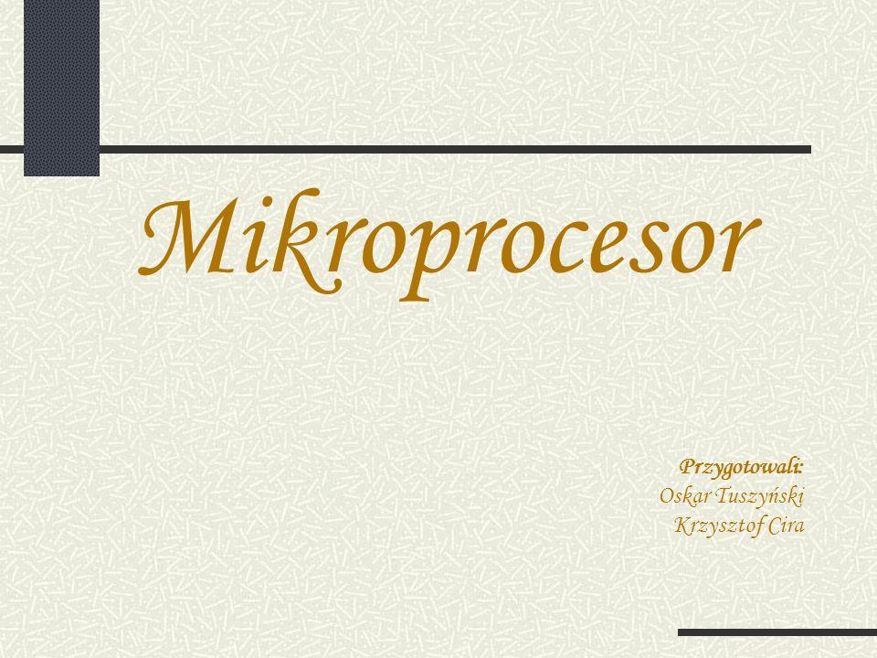 Mikroprocesor Przygotowali: Oskar Tuszyński Krzysztof Cira