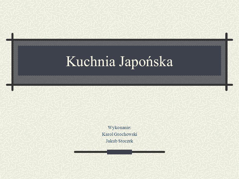 Kuchnia Japońska Wykonanie: Karol Grochowski Jakub Stoczek