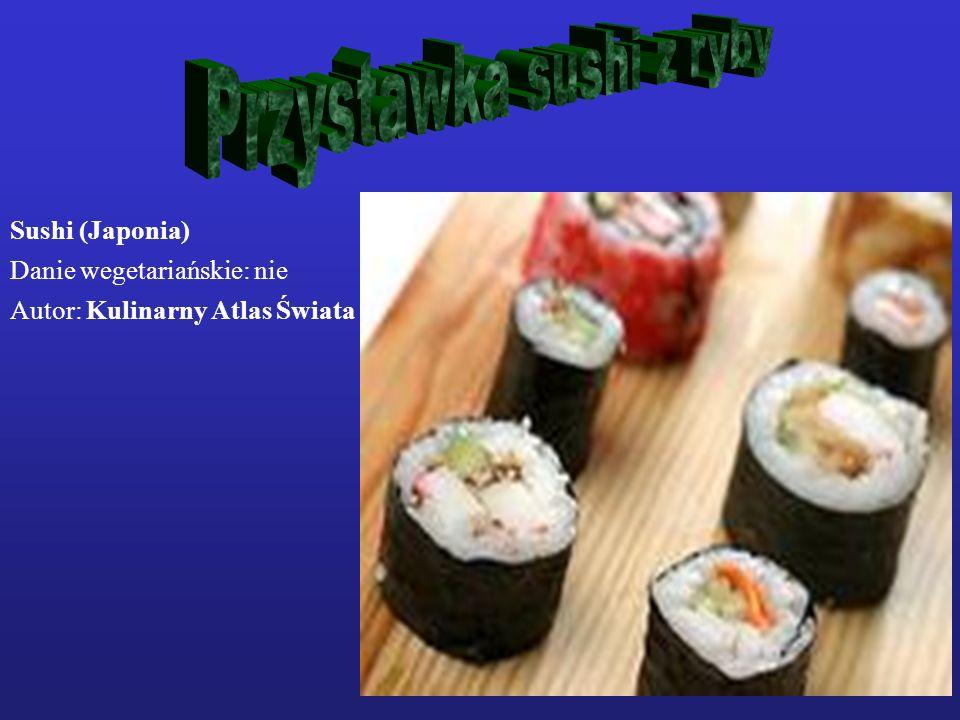 Sushi (Japonia) Danie wegetariańskie: nie Autor: Kulinarny Atlas Świata