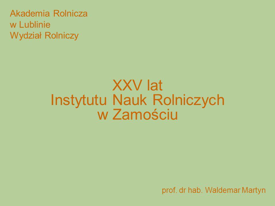 Akademia Rolnicza w Lublinie Wydział Rolniczy XXV lat Instytutu Nauk Rolniczych w Zamościu prof. dr hab. Waldemar Martyn