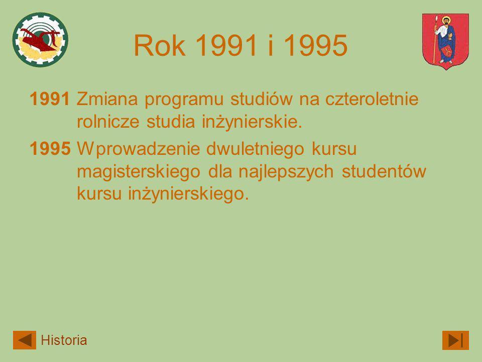 Rok 1991 i 1995 1991Zmiana programu studiów na czteroletnie rolnicze studia inżynierskie. 1995Wprowadzenie dwuletniego kursu magisterskiego dla najlep