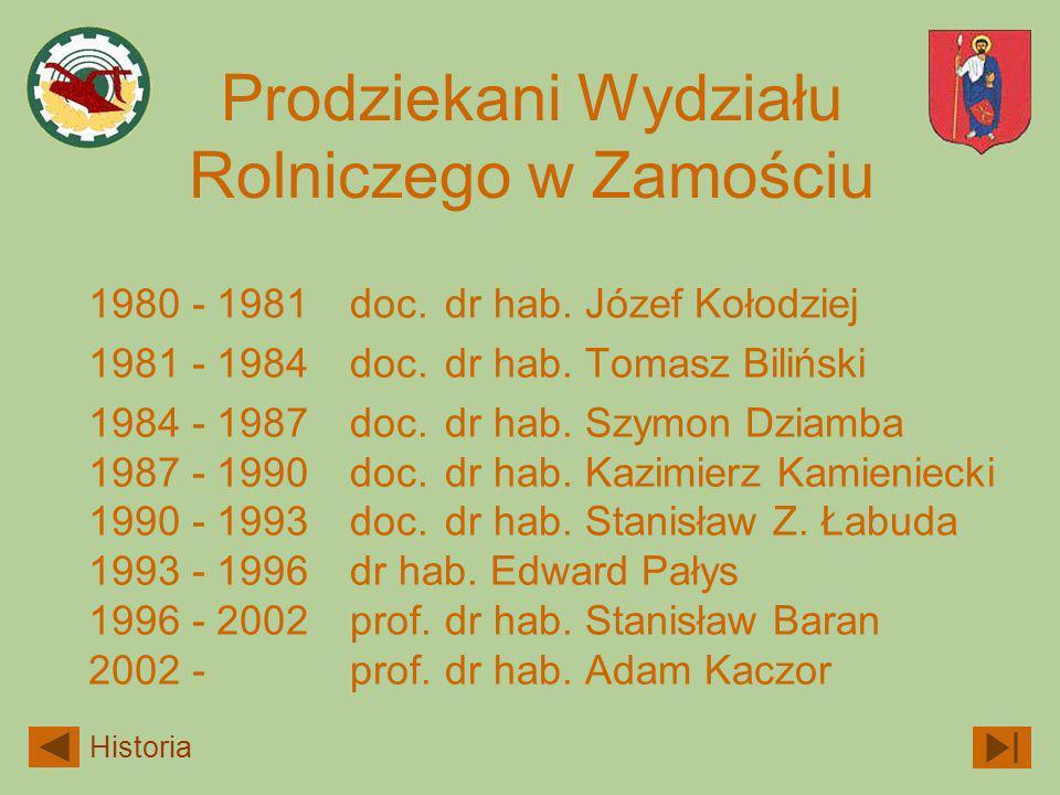 Prodziekani Wydziału Rolniczego w Zamościu 1980 - 1981 1981 - 1984 1984 - 1987 1987 - 1990 1990 - 1993 1993 - 1996 1996 - 2002 2002 - doc. dr hab. Józ