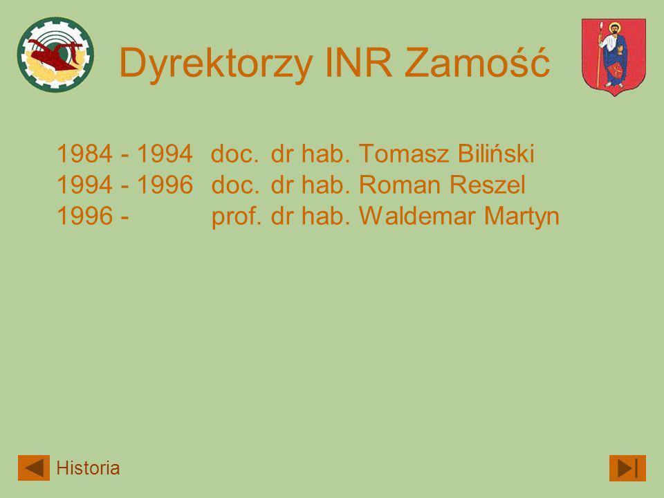 Dyrektorzy INR Zamość 1984 - 1994 1994 - 1996 1996 - doc. dr hab. Tomasz Biliński doc. dr hab. Roman Reszel prof. dr hab. Waldemar Martyn Historia