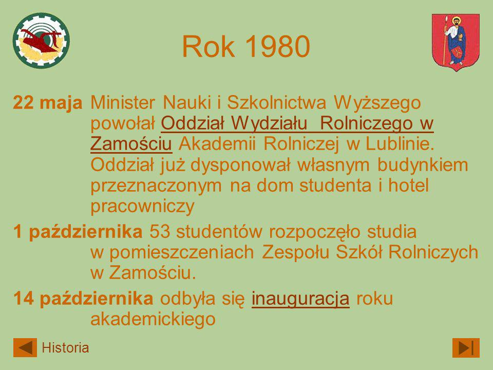 Rok 1980 22 maja Minister Nauki i Szkolnictwa Wyższego powołał Oddział Wydziału Rolniczego w Zamościu Akademii Rolniczej w Lublinie. Oddział już dyspo