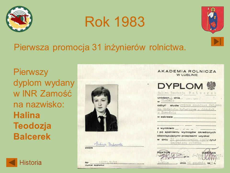 Rok 1983 Pierwsza promocja 31 inżynierów rolnictwa. Pierwszy dyplom wydany w INR Zamość na nazwisko: Halina Teodozja Balcerek Historia