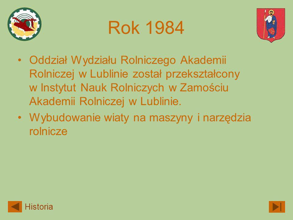 Rok 1984 Oddział Wydziału Rolniczego Akademii Rolniczej w Lublinie został przekształcony w Instytut Nauk Rolniczych w Zamościu Akademii Rolniczej w Lu