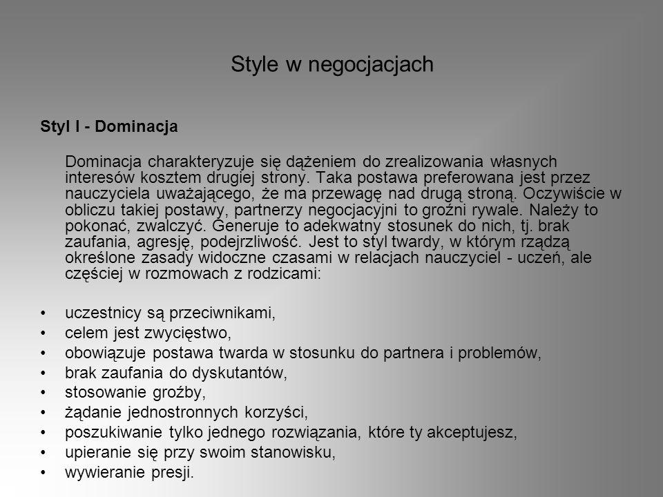 Style w negocjacjach Styl I - Dominacja Dominacja charakteryzuje się dążeniem do zrealizowania własnych interesów kosztem drugiej strony. Taka postawa