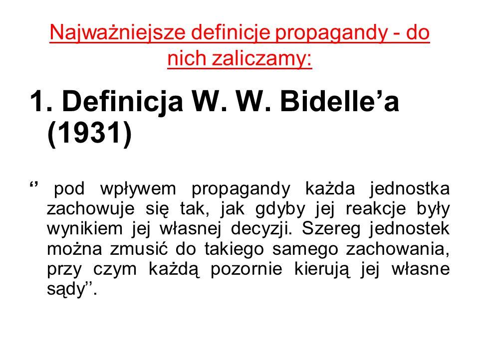 Najważniejsze definicje propagandy - do nich zaliczamy: 1. Definicja W. W. Bidellea (1931) pod wpływem propagandy każda jednostka zachowuje się tak, j