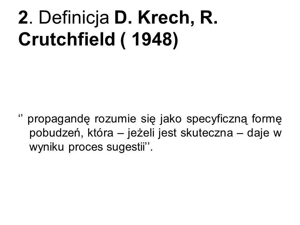 2. Definicja D. Krech, R. Crutchfield ( 1948) propagandę rozumie się jako specyficzną formę pobudzeń, która – jeżeli jest skuteczna – daje w wyniku pr