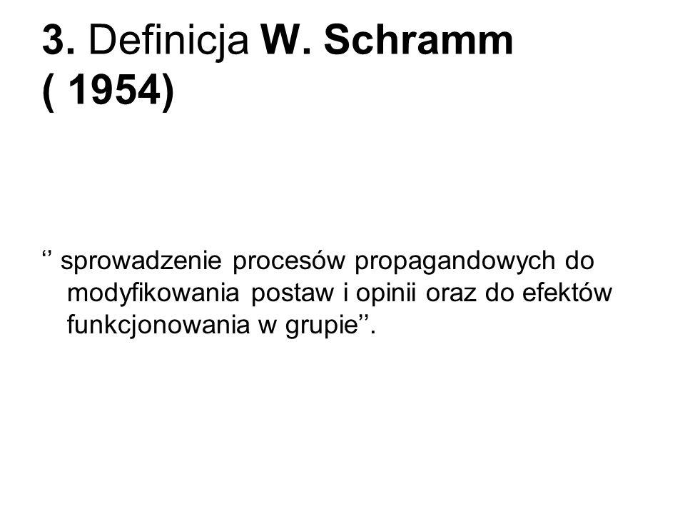 3. Definicja W. Schramm ( 1954) sprowadzenie procesów propagandowych do modyfikowania postaw i opinii oraz do efektów funkcjonowania w grupie.