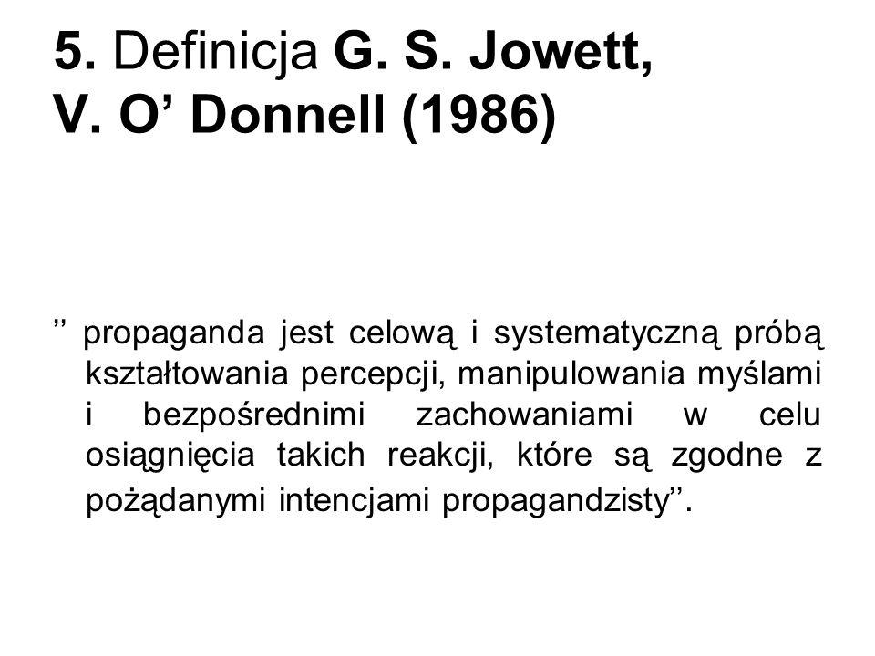 5. Definicja G. S. Jowett, V. O Donnell (1986) propaganda jest celową i systematyczną próbą kształtowania percepcji, manipulowania myślami i bezpośred