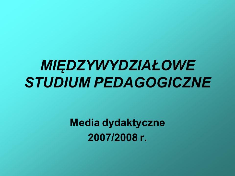 MIĘDZYWYDZIAŁOWE STUDIUM PEDAGOGICZNE Media dydaktyczne 2007/2008 r.