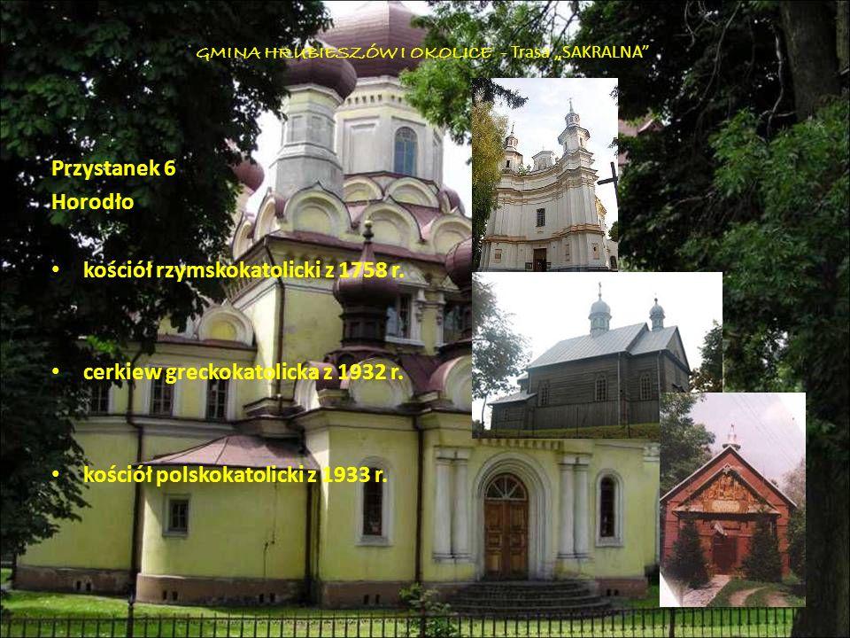 Przystanek 6 Horodło kościół rzymskokatolicki z 1758 r. cerkiew greckokatolicka z 1932 r. kościół polskokatolicki z 1933 r. GMINA HRUBIESZÓW I OKOLICE