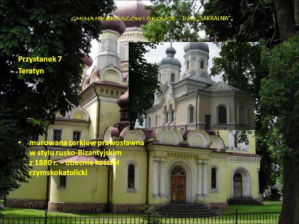 Przystanek 7 Teratyn murowana cerkiew prawosławna w stylu rusko-Bizantyjskim z 1880 r. – obecnie kościół rzymskokatolicki GMINA HRUBIESZÓW I OKOLICE -