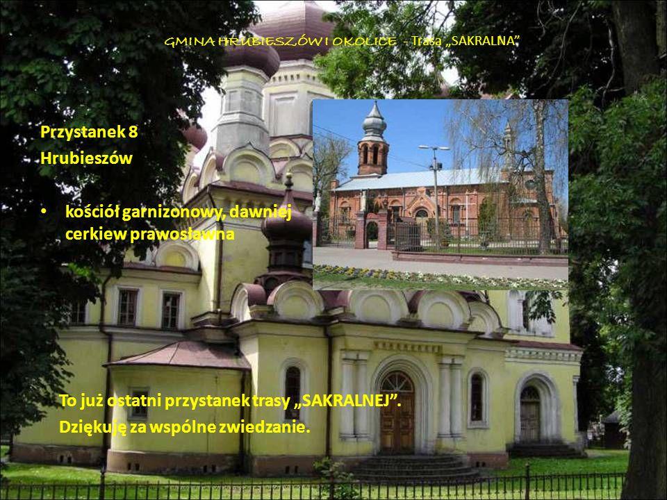 Przystanek 8 Hrubieszów kościół garnizonowy, dawniej cerkiew prawosławna GMINA HRUBIESZÓW I OKOLICE - Trasa SAKRALNA To już ostatni przystanek trasy S