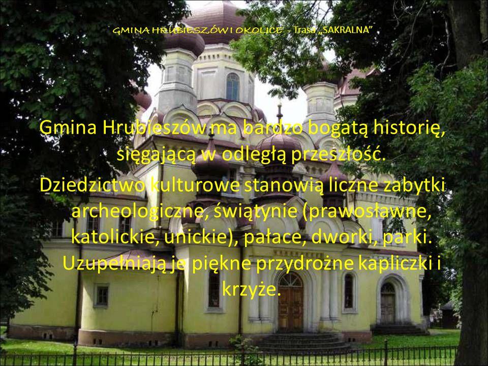 GMINA HRUBIESZÓW I OKOLICE - Trasa SAKRALNA Gmina Hrubieszów ma bardzo bogatą historię, sięgającą w odległą przeszłość. Dziedzictwo kulturowe stanowią