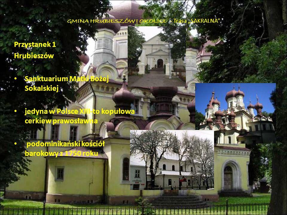 GMINA HRUBIESZÓW I OKOLICE - Trasa SAKRALNA Przystanek 1 Hrubieszów Sanktuarium Matki Bożej Sokalskiej jedyna w Polsce XIII-to kopułowa cerkiew prawos
