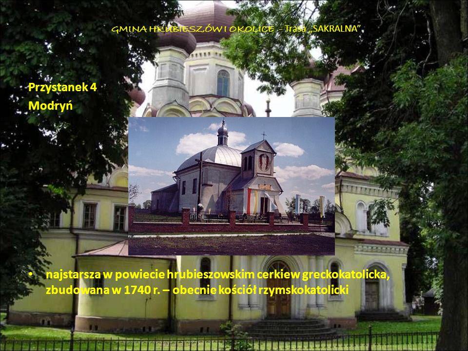 Przystanek 4 Modryń najstarsza w powiecie hrubieszowskim cerkiew greckokatolicka, zbudowana w 1740 r. – obecnie kościół rzymskokatolicki GMINA HRUBIES