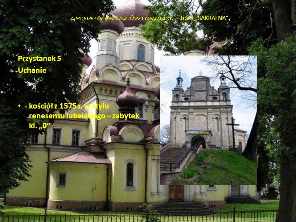 Przystanek 5 Uchanie kościół z 1575 r. w stylu renesansu lubelskiego – zabytek kl. 0 GMINA HRUBIESZÓW I OKOLICE - Trasa SAKRALNA