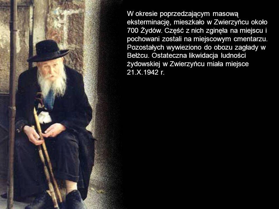 W okresie poprzedzającym masową eksterminację, mieszkało w Zwierzyńcu około 700 Żydów. Część z nich zginęła na miejscu i pochowani zostali na miejscow