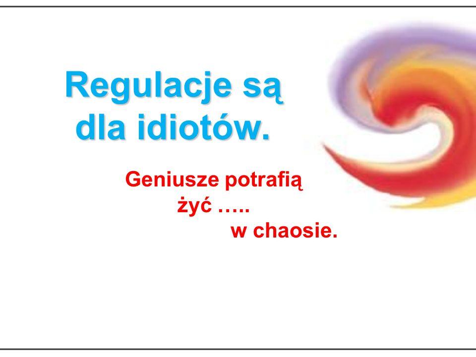 Regulacje są dla idiotów. Geniusze potrafią żyć ….. w chaosie.