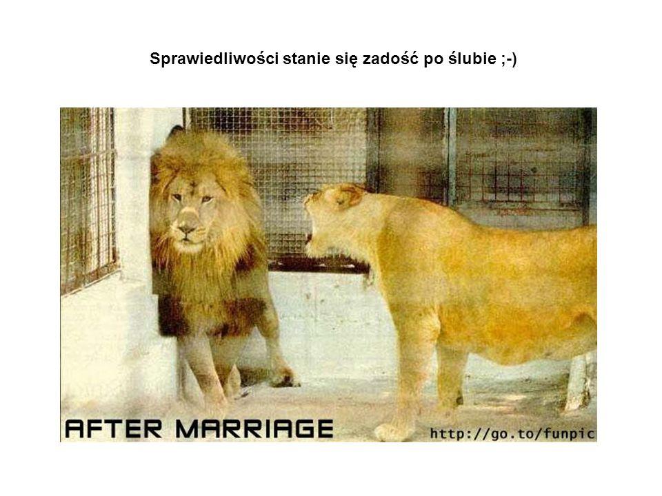 Sprawiedliwości stanie się zadość po ślubie ;-)