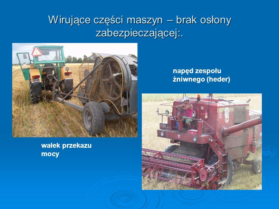 Wirujące części maszyn – brak osłony zabezpieczającej:.