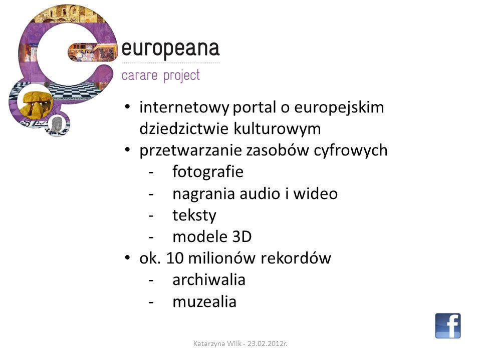 internetowy portal o europejskim dziedzictwie kulturowym przetwarzanie zasobów cyfrowych -fotografie -nagrania audio i wideo -teksty -modele 3D ok.