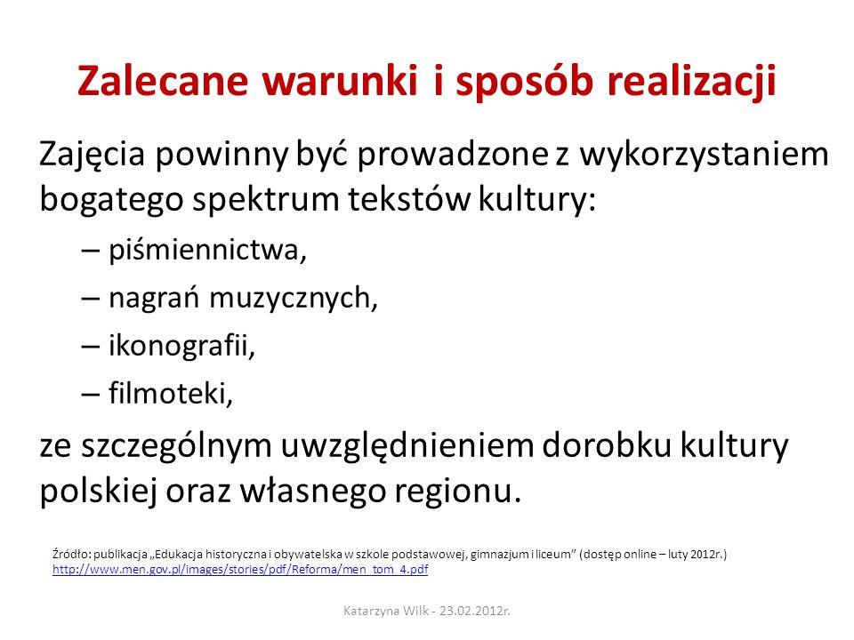 Zalecane warunki i sposób realizacji Zajęcia powinny być prowadzone z wykorzystaniem bogatego spektrum tekstów kultury: – piśmiennictwa, – nagrań muzycznych, – ikonografii, – filmoteki, ze szczególnym uwzględnieniem dorobku kultury polskiej oraz własnego regionu.