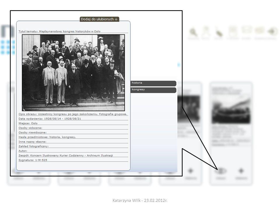 możliwość założenia własnego wirtualnego muzeum prezentacja swoich eksponatów – zdjęcia – dokładne opisy – grupowanie zasobów w kolekcje komentarze społeczności użytkowników rankingi: eksponatów, muzeów, użytkowników Katarzyna Wilk - 23.02.2012r.