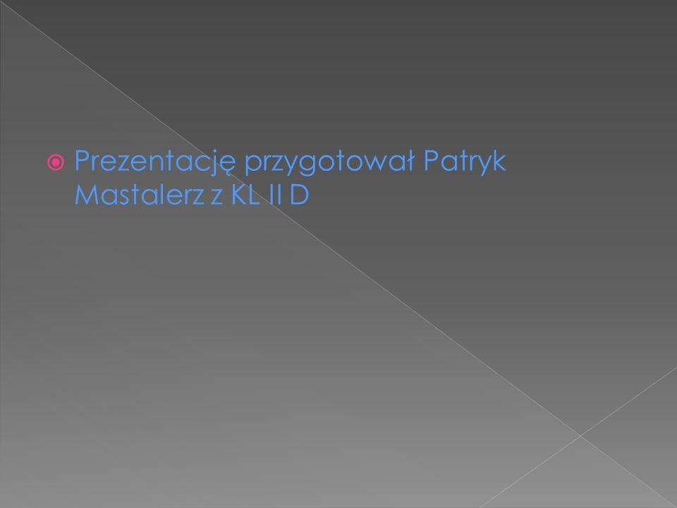 Prezentację przygotował Patryk Mastalerz z KL II D