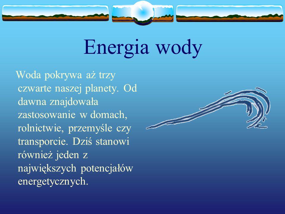 Technologie tradycyjne Energia spadku wody Energia mechaniczna wody wprawia w ruch turbinę i za pomocą alternatora przekształcana jest w energię elektryczną.