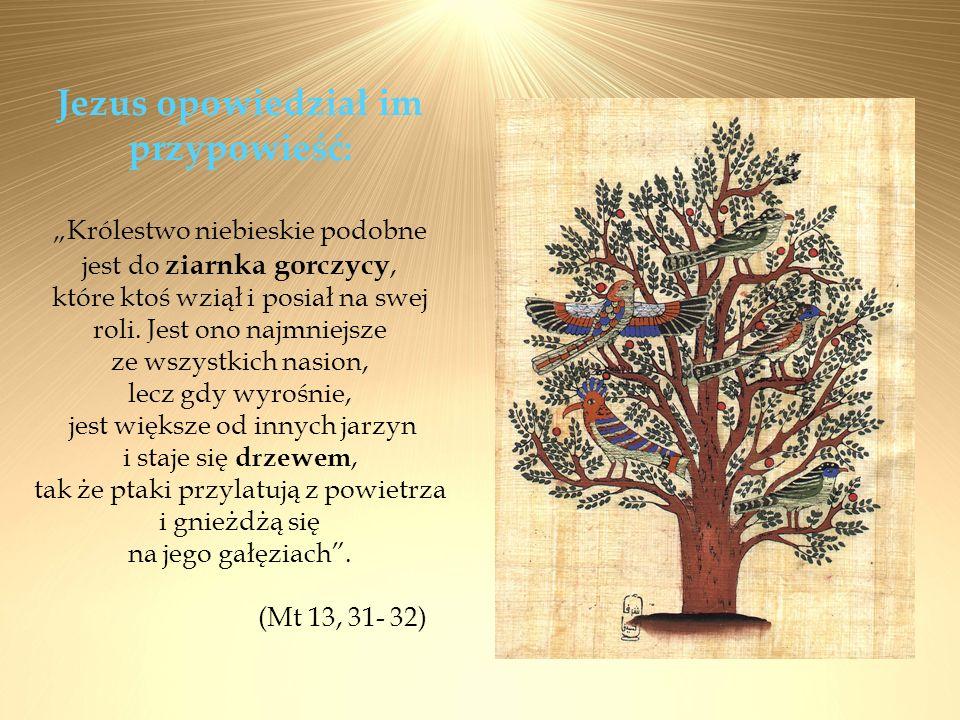 Jezus opowiedział im przypowieść: Królestwo niebieskie podobne jest do ziarnka gorczycy, które ktoś wziął i posiał na swej roli. Jest ono najmniejsze