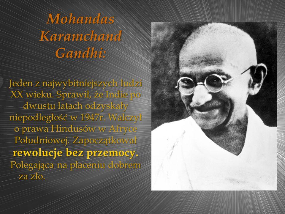 Mohandas Karamchand Gandhi: Jeden z najwybitniejszych ludzi XX wieku. Sprawił, że Indie po dwustu latach odzyskały niepodległość w 1947r. Walczył o pr