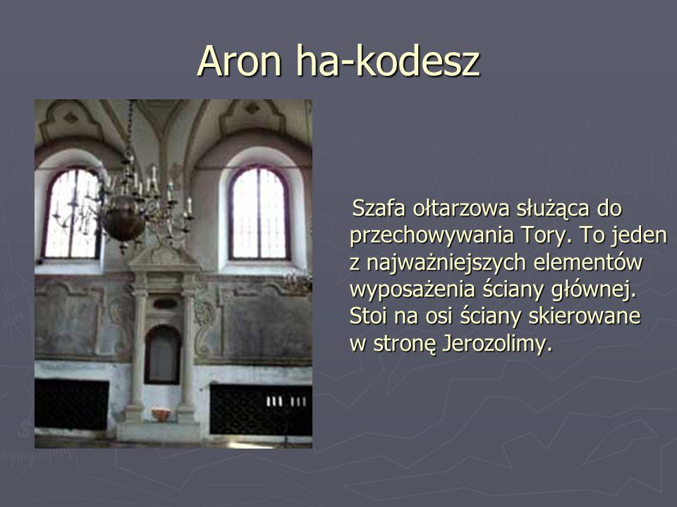 Aron ha-kodesz Szafa ołtarzowa służąca do przechowywania Tory. To jeden z najważniejszych elementów wyposażenia ściany głównej. Stoi na osi ściany ski