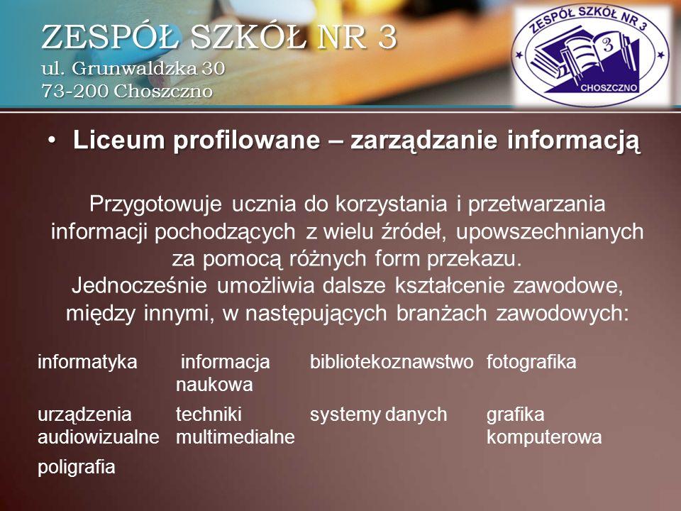 ZESPÓŁ SZKÓŁ NR 3 ul. Grunwaldzka 30 73-200 Choszczno Liceum profilowane – zarządzanie informacjąLiceum profilowane – zarządzanie informacją Przygotow
