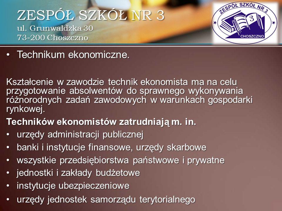ZESPÓŁ SZKÓŁ NR 3 ul. Grunwaldzka 30 73-200 Choszczno Technikum ekonomiczne.Technikum ekonomiczne. Kształcenie w zawodzie technik ekonomista ma na cel