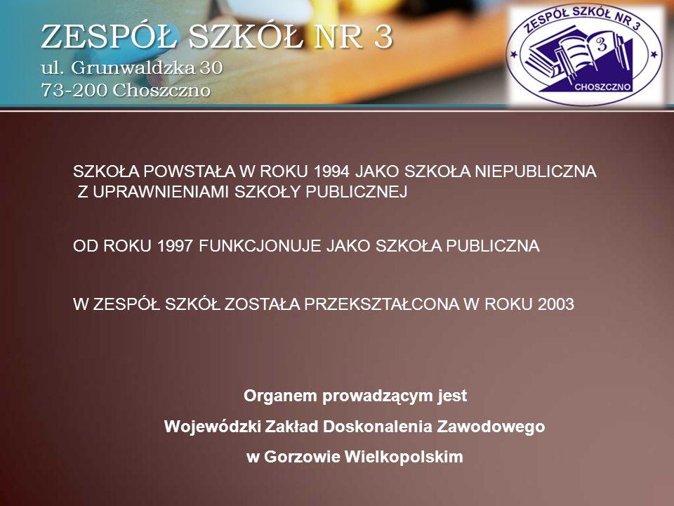 SZKOŁA POWSTAŁA W ROKU 1994 JAKO SZKOŁA NIEPUBLICZNA Z UPRAWNIENIAMI SZKOŁY PUBLICZNEJ W ZESPÓŁ SZKÓŁ ZOSTAŁA PRZEKSZTAŁCONA W ROKU 2003 OD ROKU 1997 FUNKCJONUJE JAKO SZKOŁA PUBLICZNA Organem prowadzącym jest Wojewódzki Zakład Doskonalenia Zawodowego w Gorzowie Wielkopolskim ZESPÓŁ SZKÓŁ NR 3 ul.