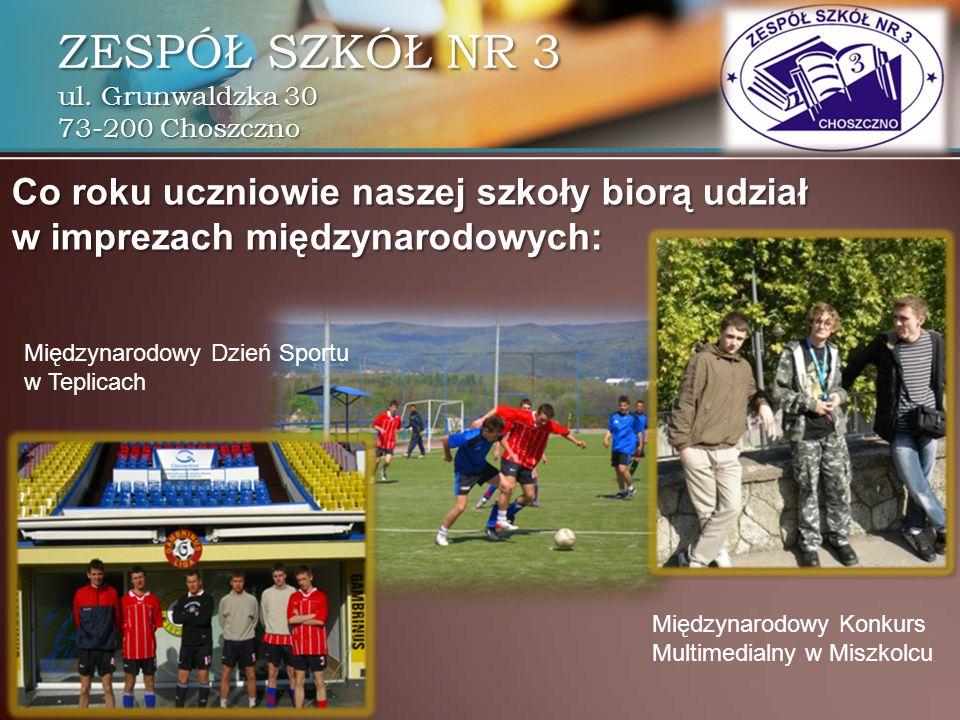 ZESPÓŁ SZKÓŁ NR 3 ul. Grunwaldzka 30 73-200 Choszczno Co roku uczniowie naszej szkoły biorą udział w imprezach międzynarodowych: Międzynarodowy Konkur