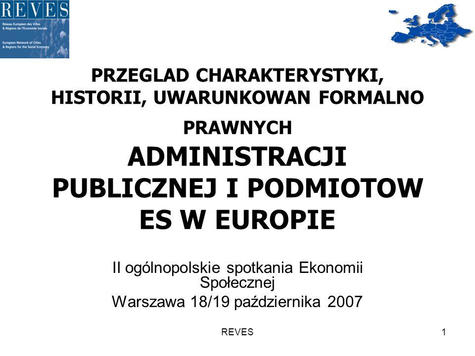 REVES1 PRZEGLAD CHARAKTERYSTYKI, HISTORII, UWARUNKOWAN FORMALNO PRAWNYCH ADMINISTRACJI PUBLICZNEJ I PODMIOTOW ES W EUROPIE II ogólnopolskie spotkania Ekonomii Społecznej Warszawa 18/19 października 2007
