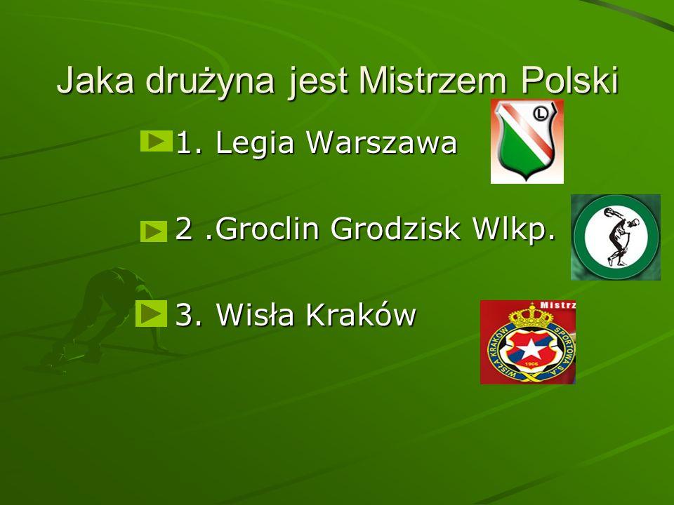 Jaka drużyna jest Mistrzem Polski 1. Legia Warszawa 2.Groclin Grodzisk Wlkp. 3. Wisła Kraków