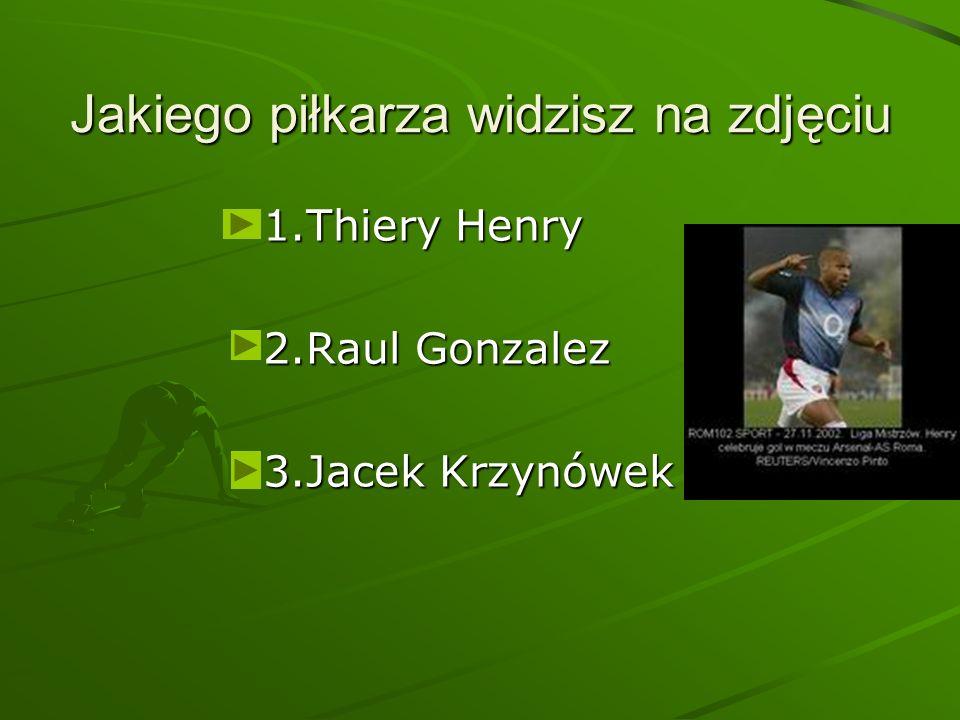 Jakiego piłkarza widzisz na zdjęciu 1.Thiery Henry 2.Raul Gonzalez 3.Jacek Krzynówek