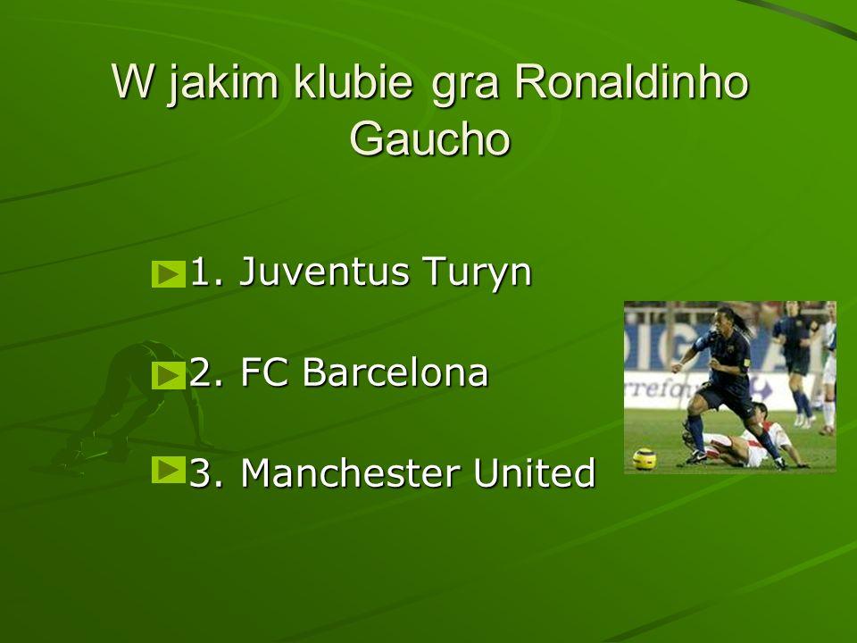 W jakim klubie gra Ronaldinho Gaucho 1. Juventus Turyn 2. FC Barcelona 3. Manchester United
