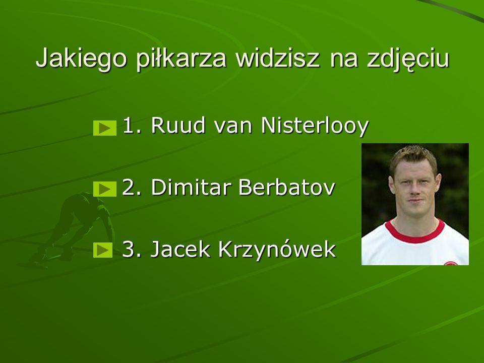 Jakiego piłkarza widzisz na zdjęciu 1. Ruud van Nisterlooy 2. Dimitar Berbatov 3. Jacek Krzynówek