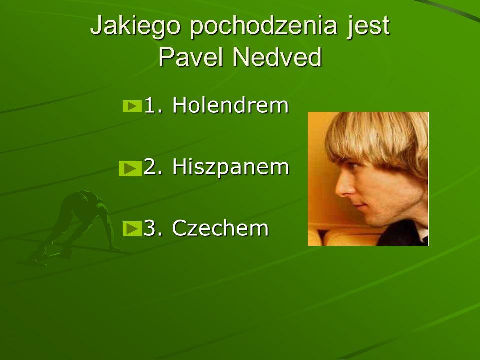 Jakiego pochodzenia jest Pavel Nedved 1. Holendrem 2. Hiszpanem 3. Czechem