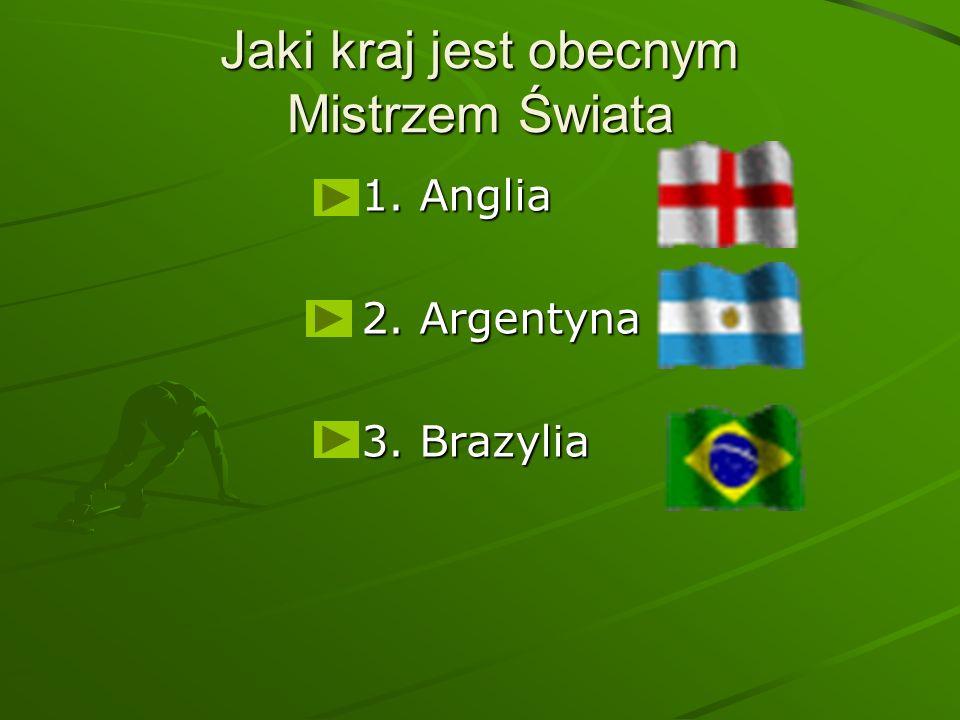 Jaki kraj jest obecnym Mistrzem Świata 1. Anglia 2. Argentyna 3. Brazylia