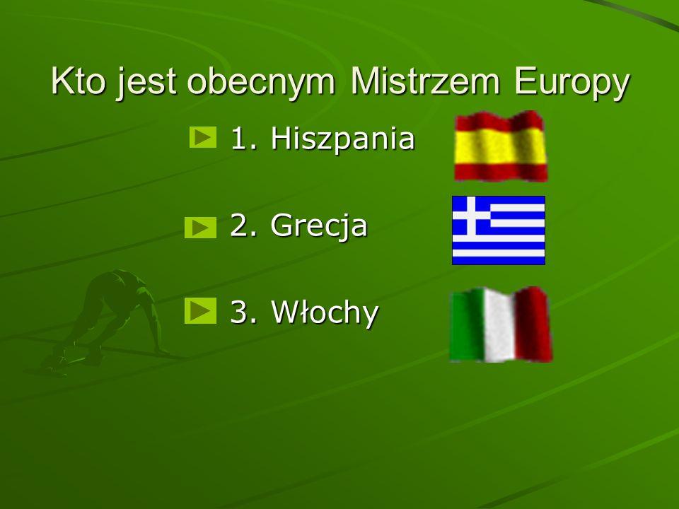 Kto jest obecnym Mistrzem Europy 1. Hiszpania 2. Grecja 3. Włochy
