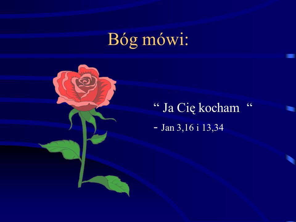 Bóg mówi: Ja Cię kocham - Jan 3,16 i 13,34