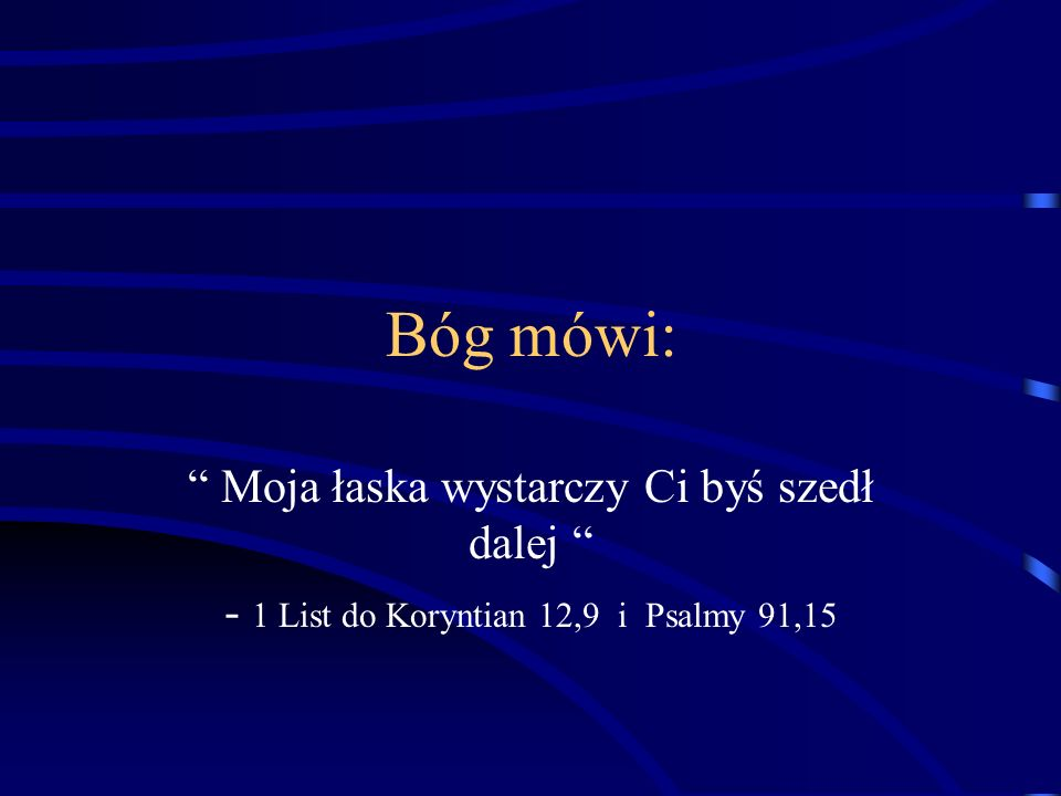 Bóg mówi: Moja łaska wystarczy Ci byś szedł dalej - 1 List do Koryntian 12,9 i Psalmy 91,15