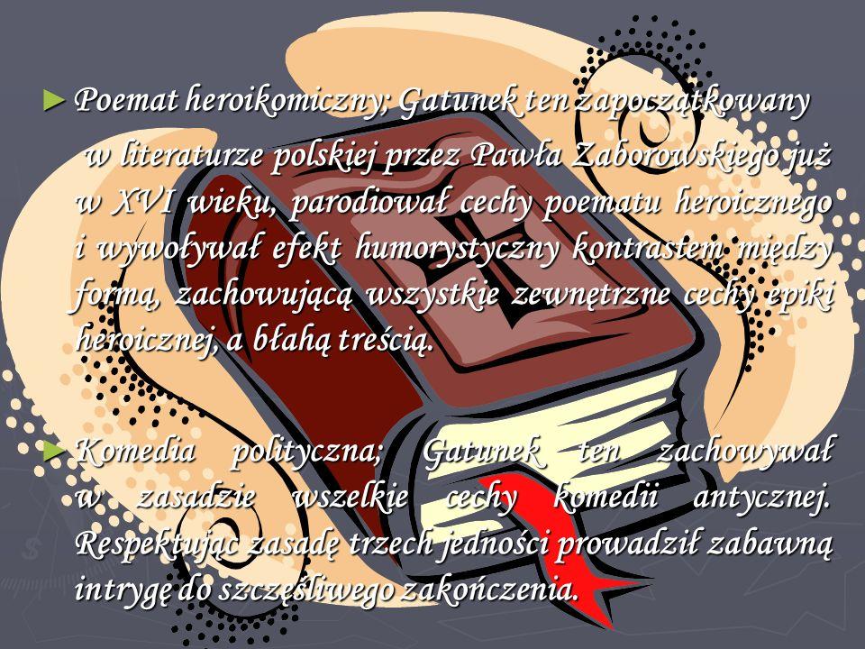 Poemat heroikomiczny; Gatunek ten zapoczątkowany Poemat heroikomiczny; Gatunek ten zapoczątkowany w literaturze polskiej przez Pawła Zaborowskiego już